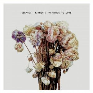 sleater kinney - no cities to love