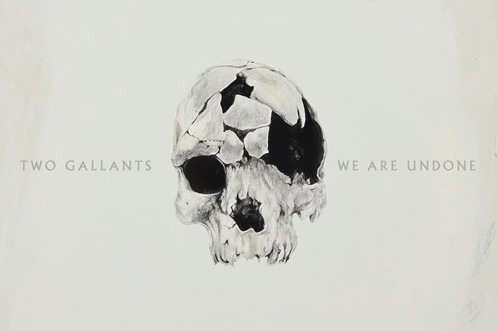 Two Gallants - We are undone