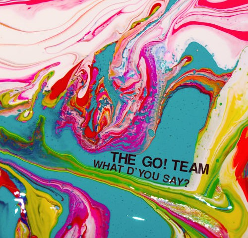 the go! team - what d'you say