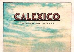 El nuevo disco de Calexico se llamará The Thread That Keeps Us