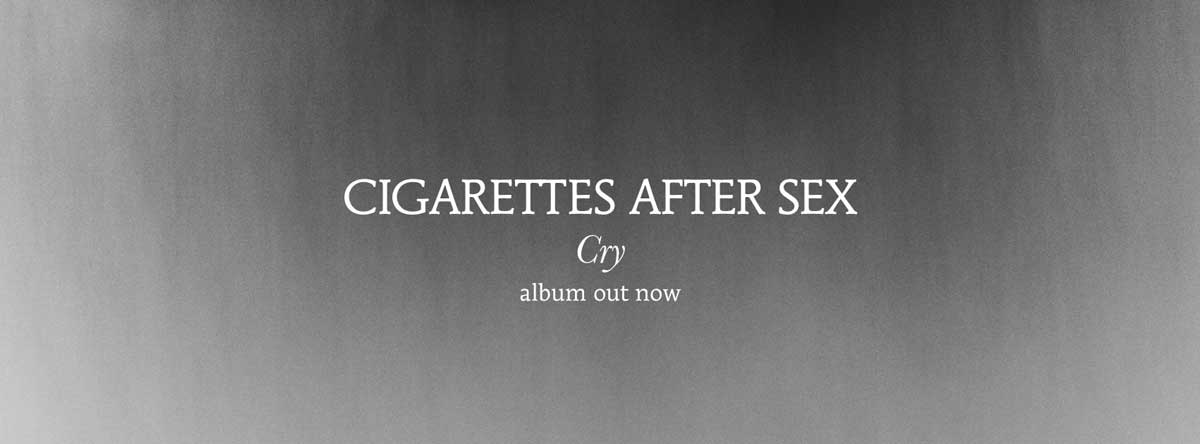 Cigarettes After Sex Cry